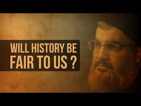 Will History Be Fair To Us? | Sayyid Hasan Nasrallah | Arabic sub English