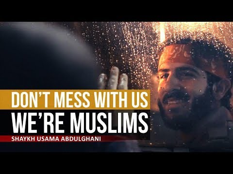 Don\\'t Mess with us – We\\'re Muslims | Shaykh Usama Abdulghani | English