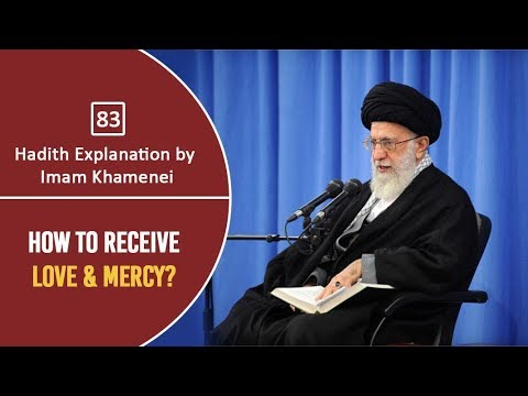 [83] Hadith Explanation by Imam Khamenei | How to Receive Love & Mercy? | Farsi Sub English